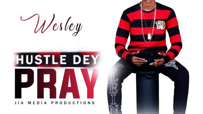 Wesley – Hustle Dey Pray